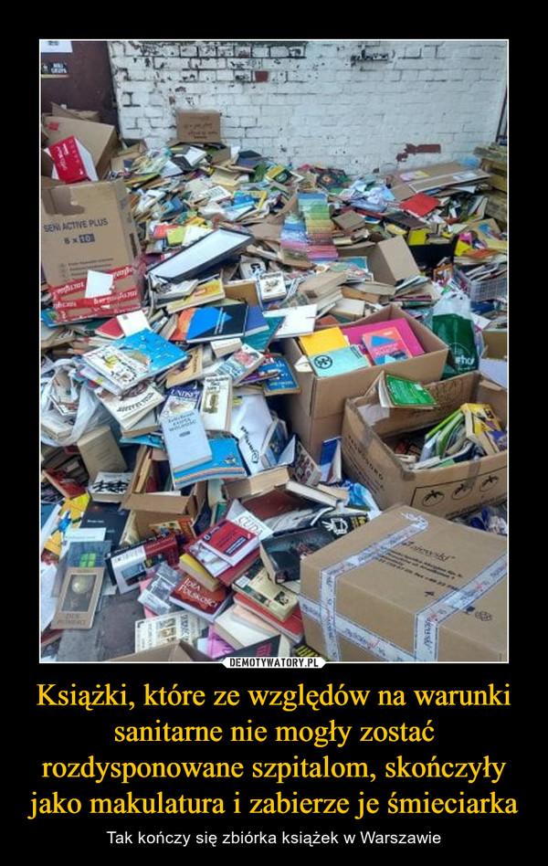 Książki, które ze względów na warunki sanitarne nie mogły zostać rozdysponowane szpitalom, skończyły jako makulatura i zabierze je śmieciarka – Tak kończy się zbiórka książek w Warszawie
