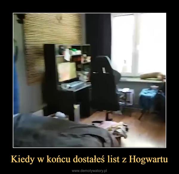 Kiedy w końcu dostałeś list z Hogwartu –
