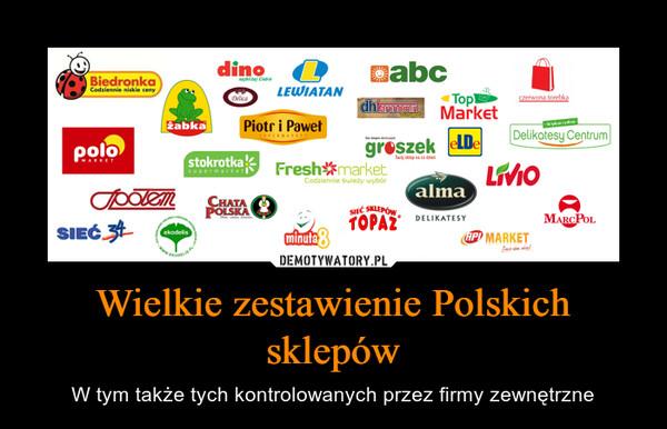 Wielkie zestawienie Polskich sklepów – W tym także tych kontrolowanych przez firmy zewnętrzne