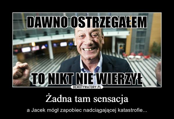 Żadna tam sensacja – a Jacek mógł zapobiec nadciągającej katastrofie...
