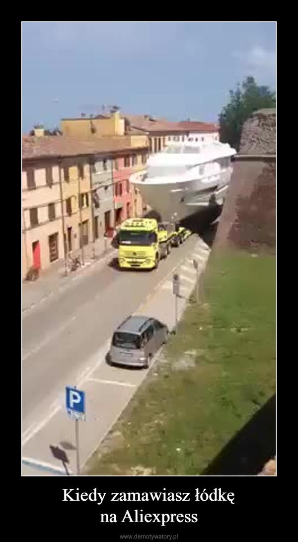 Kiedy zamawiasz łódkęna Aliexpress –