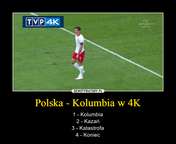 Polska - Kolumbia w 4K – 1 - Kolumbia2 - Kazań3 - Katastrofa4 - Koniec