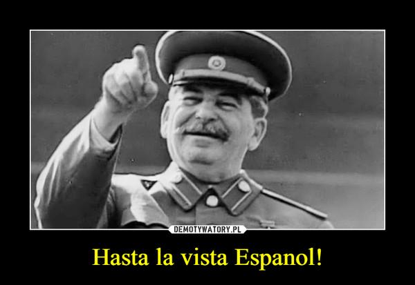 Hasta la vista Espanol! –