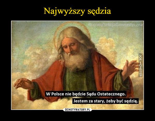 –  W Polsce nie będzie Sądu OstatecznegoJestem za stary, żeby być sędzią