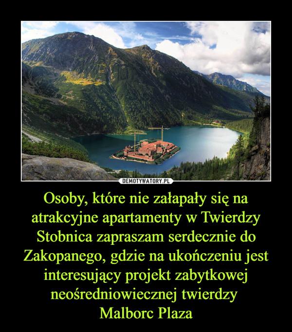 Osoby, które nie załapały się na atrakcyjne apartamenty w Twierdzy Stobnica zapraszam serdecznie do Zakopanego, gdzie na ukończeniu jest interesujący projekt zabytkowej neośredniowiecznej twierdzy Malborc Plaza –