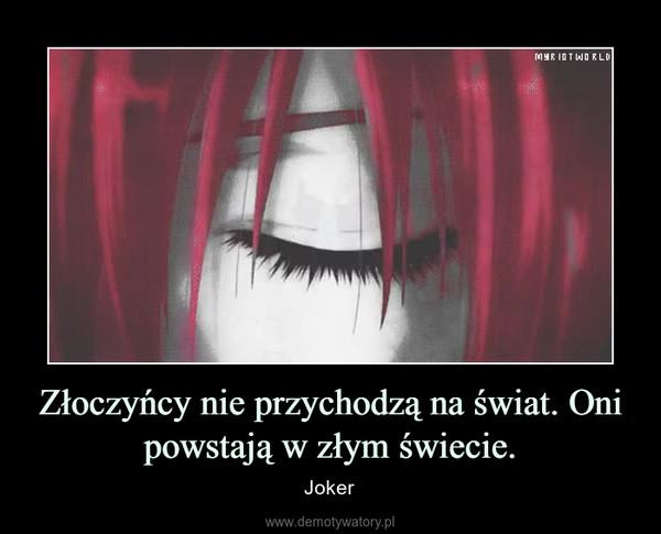 Złoczyńcy nie przychodzą na świat. Oni powstają w złym świecie. – Joker