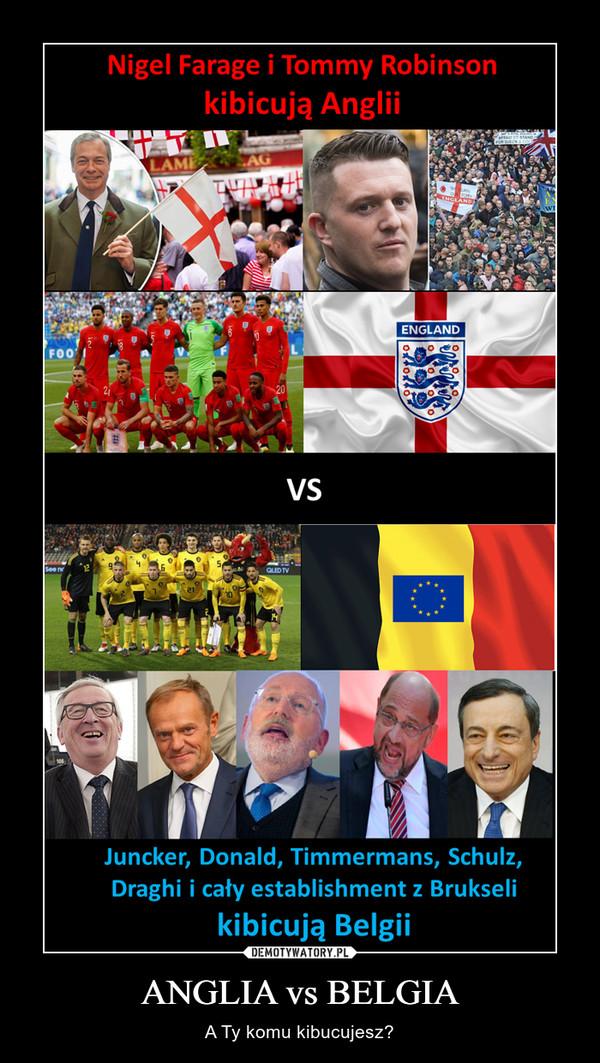 ANGLIA vs BELGIA – A Ty komu kibucujesz?
