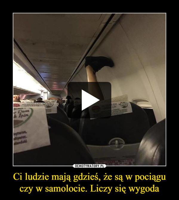 Ci ludzie mają gdzieś, że są w pociągu czy w samolocie. Liczy się wygoda –
