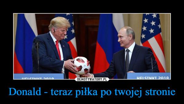 Donald - teraz piłka po twojej stronie –