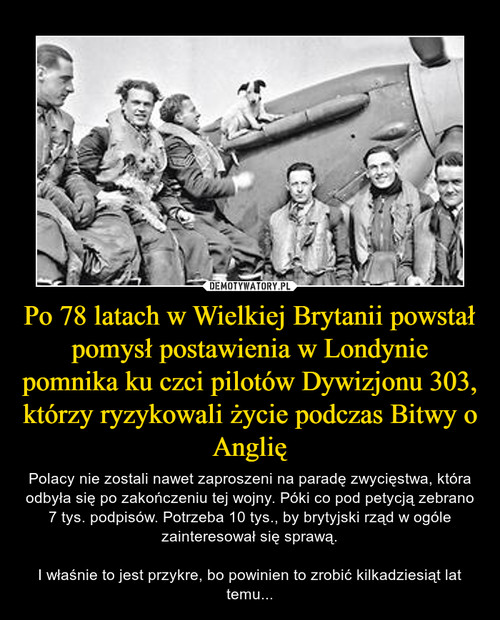Po 78 latach w Wielkiej Brytanii powstał pomysł postawienia w Londynie pomnika ku czci pilotów Dywizjonu 303, którzy ryzykowali życie podczas Bitwy o Anglię