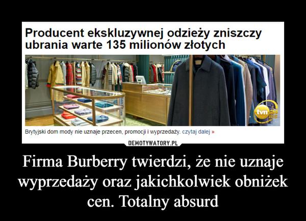 Firma Burberry twierdzi, że nie uznaje wyprzedaży oraz jakichkolwiek obniżek cen. Totalny absurd –