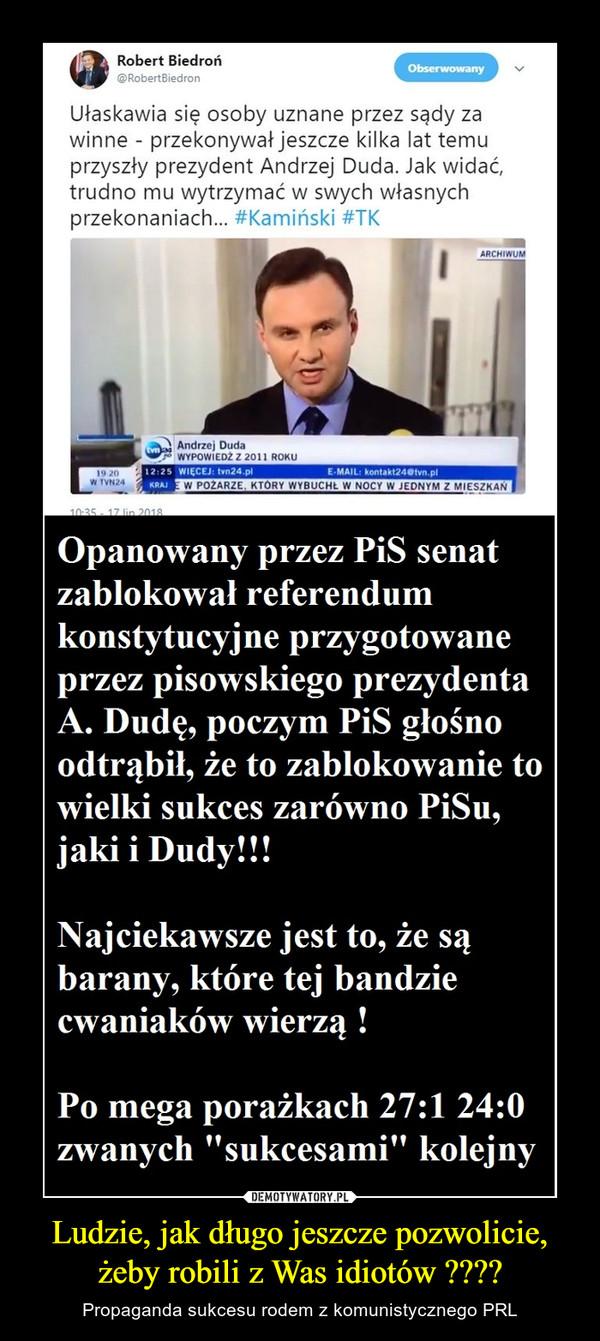Ludzie, jak długo jeszcze pozwolicie, żeby robili z Was idiotów ???? – Propaganda sukcesu rodem z komunistycznego PRL