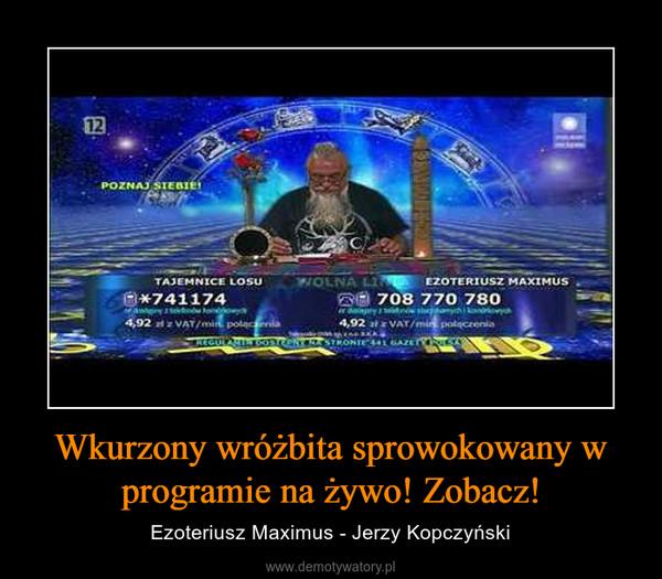 Wkurzony wróżbita sprowokowany w programie na żywo! Zobacz! – Ezoteriusz Maximus - Jerzy Kopczyński