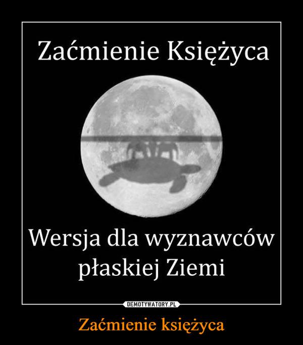 Zaćmienie księżyca –