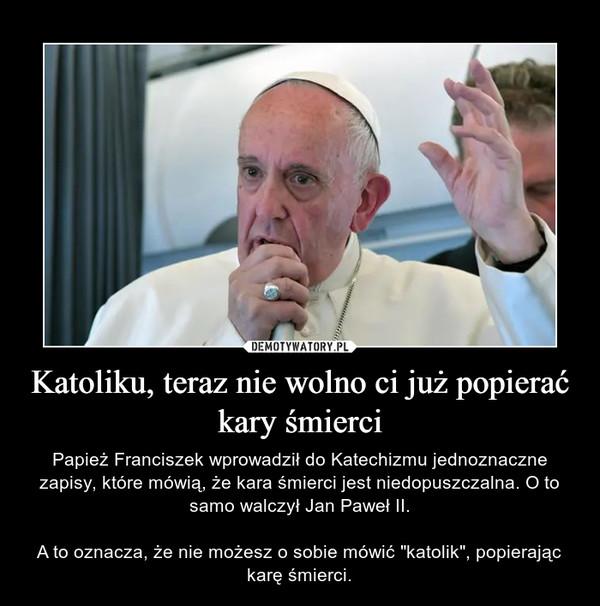 """Katoliku, teraz nie wolno ci już popierać kary śmierci – Papież Franciszek wprowadził do Katechizmu jednoznaczne zapisy, które mówią, że kara śmierci jest niedopuszczalna. O to samo walczył Jan Paweł II.A to oznacza, że nie możesz o sobie mówić """"katolik"""", popierając karę śmierci."""