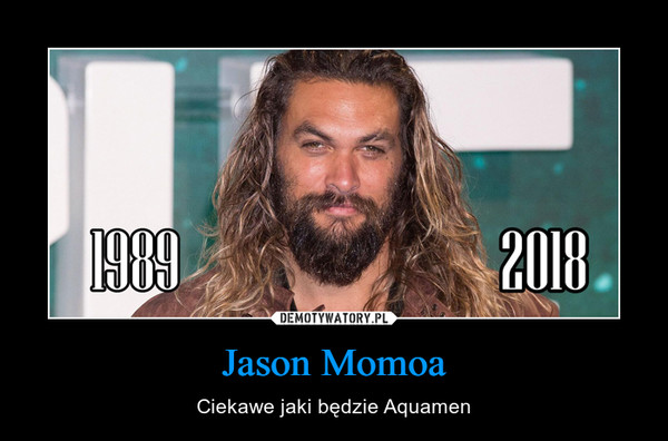 Jason Momoa – Ciekawe jaki będzie Aquamen