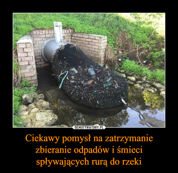 Ciekawy pomysł na zatrzymanie zbieranie odpadów i śmieci spływających rurą do rzeki –