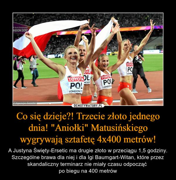"""Co się dzieje?! Trzecie złoto jednego dnia! """"Aniołki"""" Matusińskiego wygrywają sztafetę 4x400 metrów! – A Justyna Święty-Ersetic ma drugie złoto w przeciągu 1,5 godziny. Szczególne brawa dla niej i dla Igi Baumgart-Witan, które przez skandaliczny terminarz nie miały czasu odpocząć po biegu na 400 metrów"""