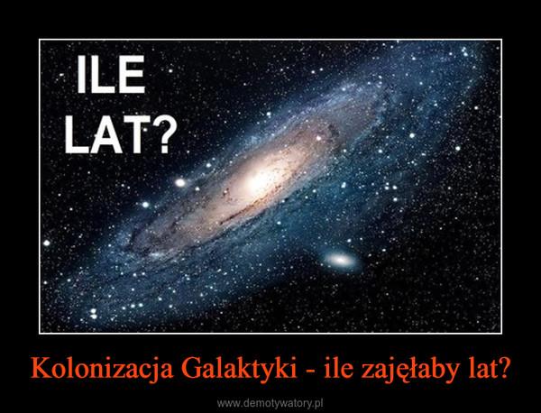Kolonizacja Galaktyki - ile zajęłaby lat? –