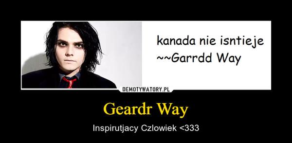 Geardr Way – Inspirutjacy Czlowiek <333