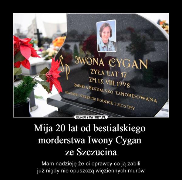 Mija 20 lat od bestialskiego morderstwa Iwony Cygan ze Szczucina – Mam nadzieję że ci oprawcy co ją zabilijuż nigdy nie opuszczą więziennych murów