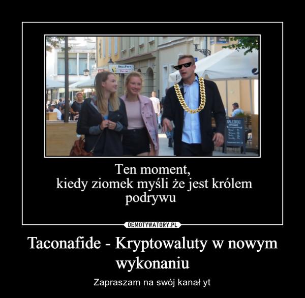 Taconafide - Kryptowaluty w nowym wykonaniu – Zapraszam na swój kanał yt