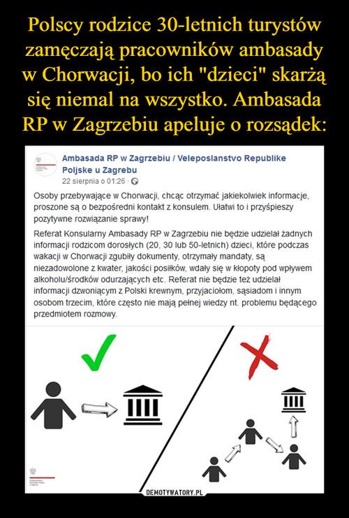"""Polscy rodzice 30-letnich turystów zamęczają pracowników ambasady w Chorwacji, bo ich """"dzieci"""" skarżą się niemal na wszystko. Ambasada RP w Zagrzebiu apeluje o rozsądek:"""