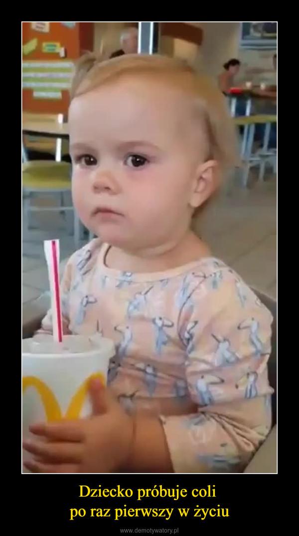 Dziecko próbuje coli po raz pierwszy w życiu –