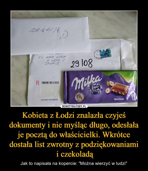 """Kobieta z Łodzi znalazła czyjeś dokumenty i nie myśląc długo, odesłała je pocztą do właścicielki. Wkrótce dostała list zwrotny z podziękowaniami i czekoladą – Jak to napisała na kopercie: """"Można wierzyć w ludzi"""""""