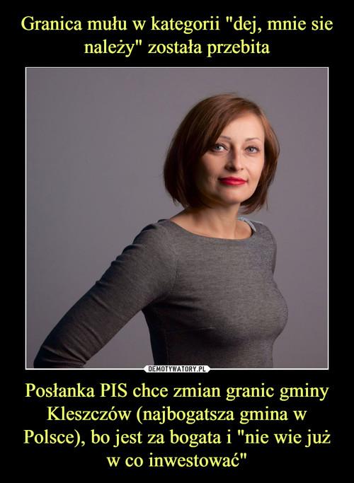 """Granica mułu w kategorii """"dej, mnie sie należy"""" została przebita Posłanka PIS chce zmian granic gminy Kleszczów (najbogatsza gmina w Polsce), bo jest za bogata i """"nie wie już w co inwestować"""""""