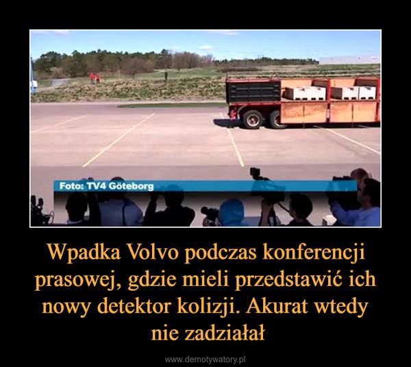 Wpadka Volvo podczas konferencji prasowej, gdzie mieli przedstawić ich nowy detektor kolizji. Akurat wtedy nie zadziałał –