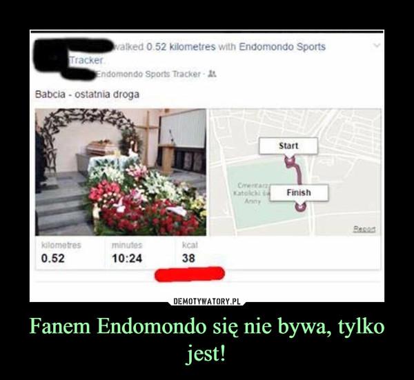 Fanem Endomondo się nie bywa, tylko jest! –
