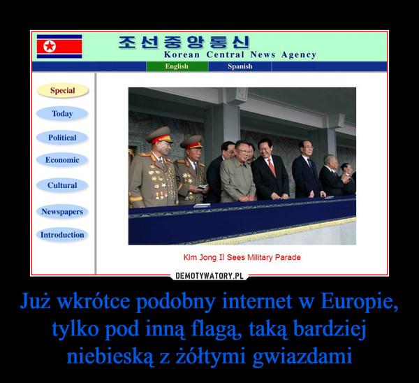 Już wkrótce podobny internet w Europie, tylko pod inną flagą, taką bardziej niebieską z żółtymi gwiazdami –