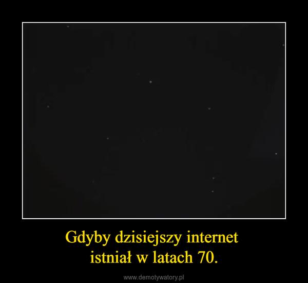 Gdyby dzisiejszy internet istniał w latach 70. –