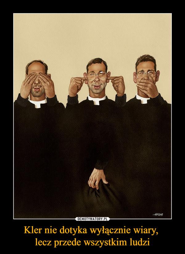 Kler nie dotyka wyłącznie wiary, lecz przede wszystkim ludzi –