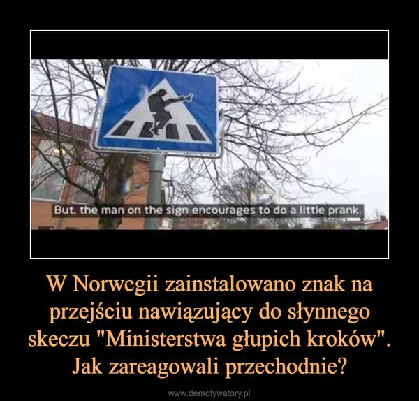 """W Norwegii zainstalowano znak na przejściu nawiązujący do słynnego skeczu """"Ministerstwa głupich kroków"""". Jak zareagowali przechodnie? –"""