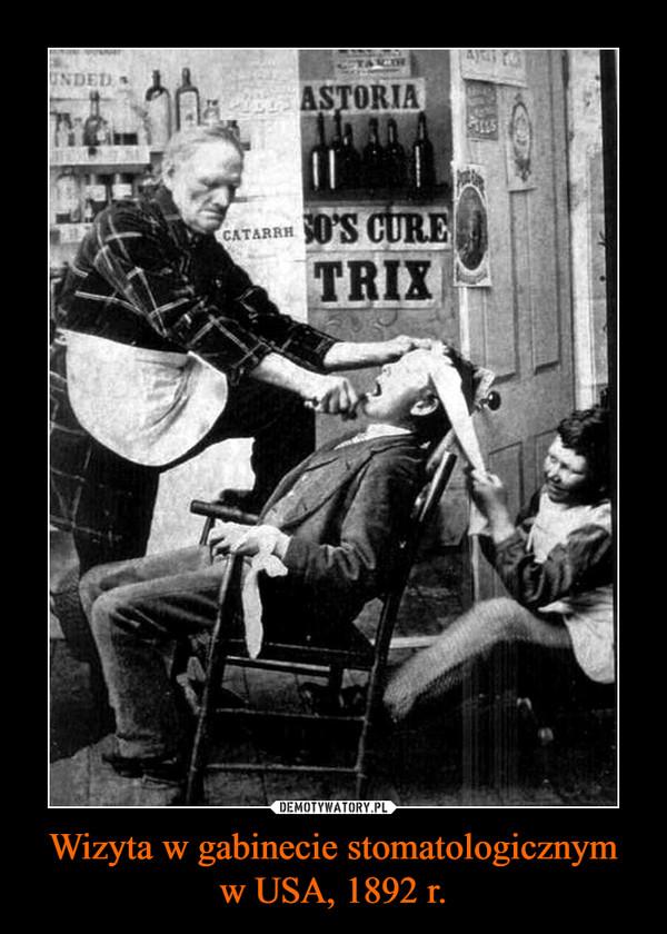 Wizyta w gabinecie stomatologicznymw USA, 1892 r. –