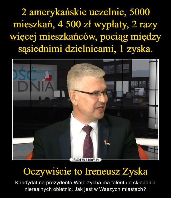 Oczywiście to Ireneusz Zyska – Kandydat na prezydenta Wałbrzycha ma talent do składania nierealnych obietnic. Jak jest w Waszych miastach?
