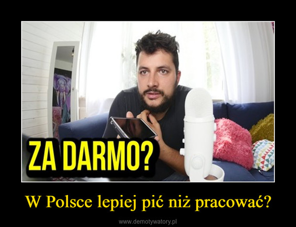 W Polsce lepiej pić niż pracować? –
