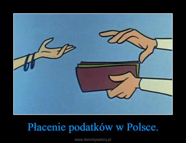 Płacenie podatków w Polsce. –