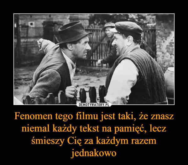 Fenomen tego filmu jest taki, że znasz niemal każdy tekst na pamięć, lecz śmieszy Cię za każdym razem jednakowo –