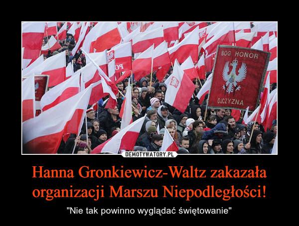 """Hanna Gronkiewicz-Waltz zakazała organizacji Marszu Niepodległości! – """"Nie tak powinno wyglądać świętowanie"""""""