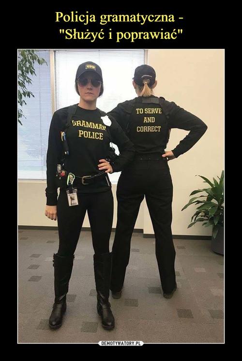 """Policja gramatyczna -  """"Służyć i poprawiać"""""""