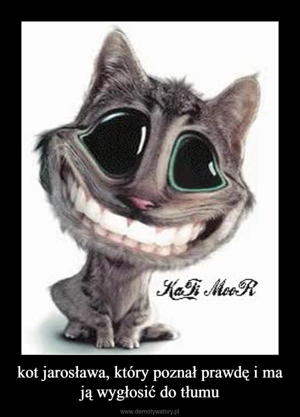 kot jarosława, który poznał prawdę i ma ją wygłosić do tłumu –