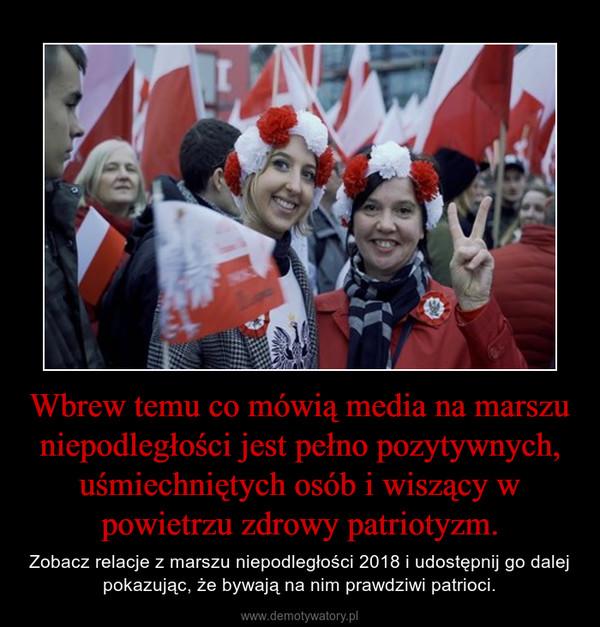 Wbrew temu co mówią media na marszu niepodległości jest pełno pozytywnych, uśmiechniętych osób i wiszący w powietrzu zdrowy patriotyzm. – Zobacz relacje z marszu niepodległości 2018 i udostępnij go dalej pokazując, że bywają na nim prawdziwi patrioci.