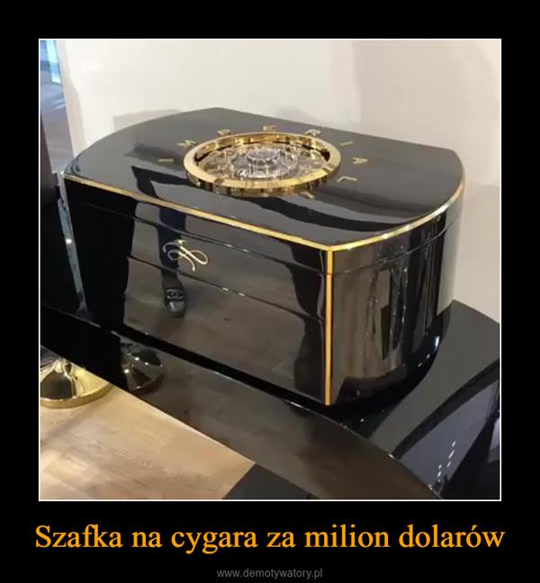 Szafka na cygara za milion dolarów –