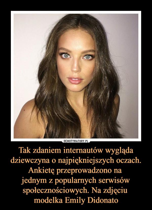 Tak zdaniem internautów wygląda dziewczyna o najpiękniejszych oczach. Ankietę przeprowadzono na jednym z popularnych serwisów społecznościowych. Na zdjęciu modelka Emily Didonato –