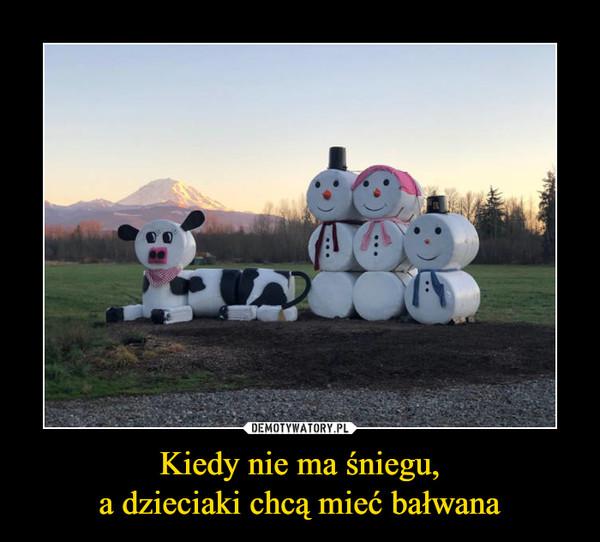 Kiedy nie ma śniegu,a dzieciaki chcą mieć bałwana –