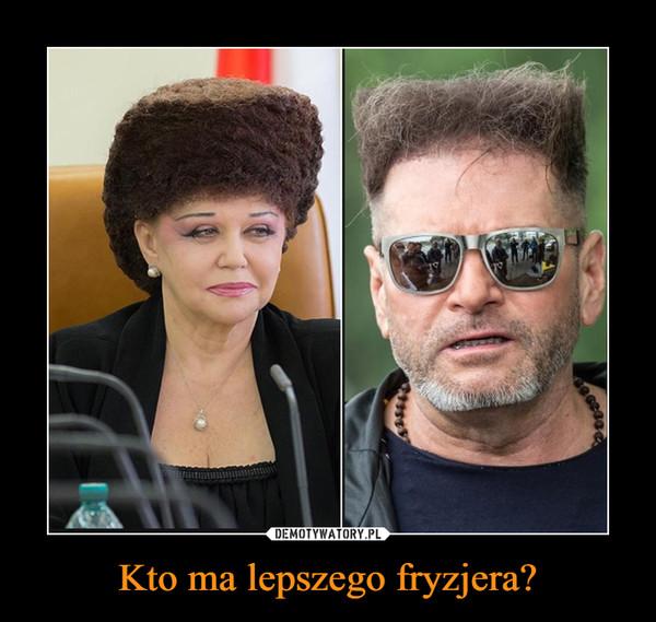 Kto ma lepszego fryzjera? –
