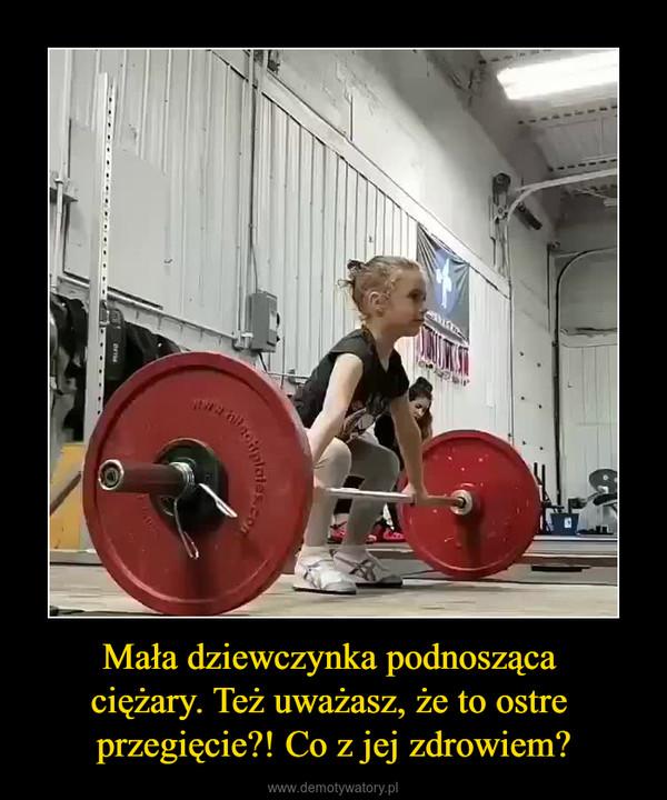 Mała dziewczynka podnosząca ciężary. Też uważasz, że to ostre przegięcie?! Co z jej zdrowiem? –